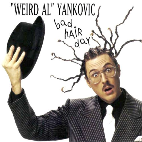 Weird Al Yankovic Bad Hair Day
